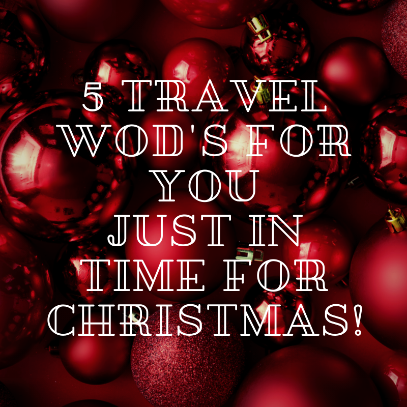 5 TRAVEL WODS FOR YOU JUST IN TIME FOR CHRISTMAS!